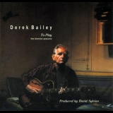 Derek Bailey - To Play - The Blemish Sessions '2006