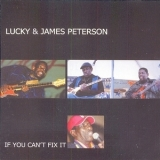 James & Lucky Peterson - If You Can't  Fix It '2004