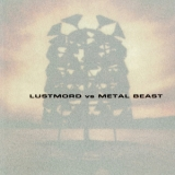 Lustmord Vs. Metal Beast - Lustmord Vs. Metal Beast '1997