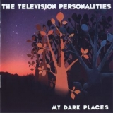 Television Personalities - My Dark Places '2006