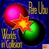 Pere Ubu - Worlds In Collision '1991
