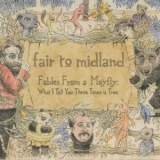 Fair To Midland - Fables From A Mayfly: What I Tell You Three Times Is True '2007