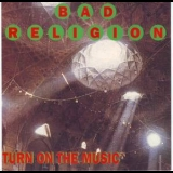 Bad Religion - Turn On The Music '1993