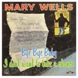 Mary Wells - Bye Bye Baby, I Don't Want To Take A Chance (2016 Reissue) '1961