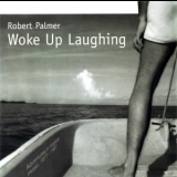 Robert Palmer - Woke Up Laughing '1998