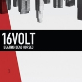 16volt - Beating Dead Horses '2011