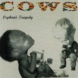Cows - Orphan's Tragedy '1994