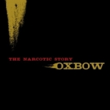 Oxbow - The Narcotic Story '2007