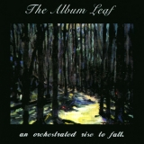 Album Leaf, The - An Orchestrated Rise To Fall '1999