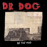 Dr. Dog - Be The Void '2012