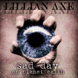 Lillian Axe - Sad Day On Planet Earth '2009