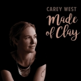 Carey West - Made Of Clay '2017