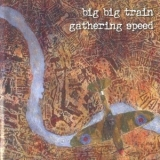 Big Big Train - Gathering Speed '2004