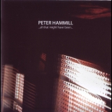 Peter Hammill - ...all That Might Have Been... '2014