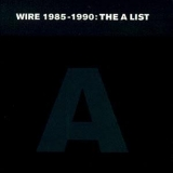 Wire - 1985-1990: The A List '1993