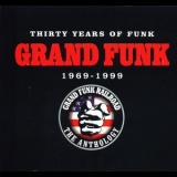 Grand Funk Railroad - Thirty Years Of Funk 1969-1999: The Anthology (3CD) '1999