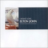 Elton John - I Want Love (CDS) '2001