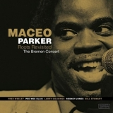 Maceo Parker - Roots Revisited: The Bremen Concert (2015, RE, US) '1990