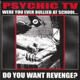 Psychic Tv - Were You Ever Bullied At School?... (2CD) '1999