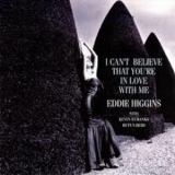 Eddie Higgins Trio - I Can't Believe That You're In Love With Me '2005