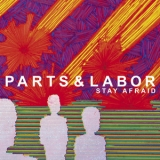 Parts & Labor - Stay Afraid '2006