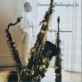 Grover Washington, Jr. - All My Tomorrows '1994