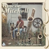 Roscoe Mitchell - The Solo Concert '1973