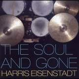 Harris Eisenstadt - The Soul And Gone '2005