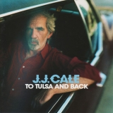 J.J. Cale - To Tulsa And Back '2004