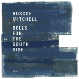 Roscoe Mitchell - Bells For The South Side (Hi-Res) '2017