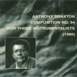 Anthony Braxton - Composition .94 For Three Instrumentalists (1980) '1999