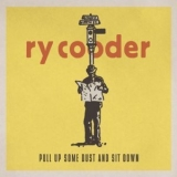 Ry Cooder - Pull Up Some Dust And Sit Down '2011