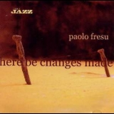 Paolo Fresu - Here Be Changes Made '2002