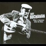 Roy Buchanan - When A Telecaster Plays The Blues '2009