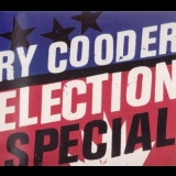 Ry Cooder - Election Special '2012