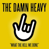 Damn Heavy, The - What The Hell We Done '2017