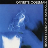 Ornette Coleman - To Whom Who Keeps A Record '1960