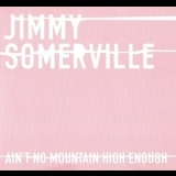 Jimmy Somerville - Ain't No Mountain High Enough (promo) '2004