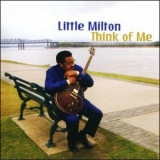 Little Milton - Think Of Me '2005