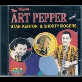 Art Pepper - The Young Art Pepper With Stan Kenton & Shorty Rogers '1998