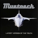 Mustasch - Latest Version Of The Truth '2007