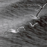 Nurse With Wound - Gulls Just Wanna Have Fun '2005