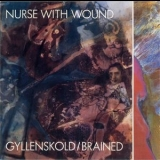 Nurse With Wound - Gyllenskold / Brained '1989