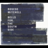 Roscoe Mitchell -  Bells For The South Side (2CD) '2017