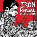 Iron Reagan - Worse Than Dead '2013
