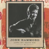 John Hammond - Long As I Have You '1998