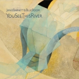 Janie Barnett & Blue Room - You See This River '2017