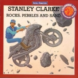 Stanley Clarke - Rocks, Pebbles And Sand (Digitally Remastered, 1991) '1980