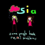 Sia - Some People Have Real Problems  '2009