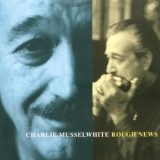 Charlie Musselwhite - Rough News '1997